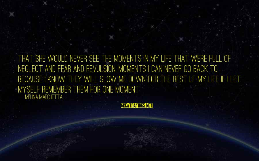 I Will Never Go Back Sayings By Melina Marchetta: That she would never see the moments in my life that were full of neglect