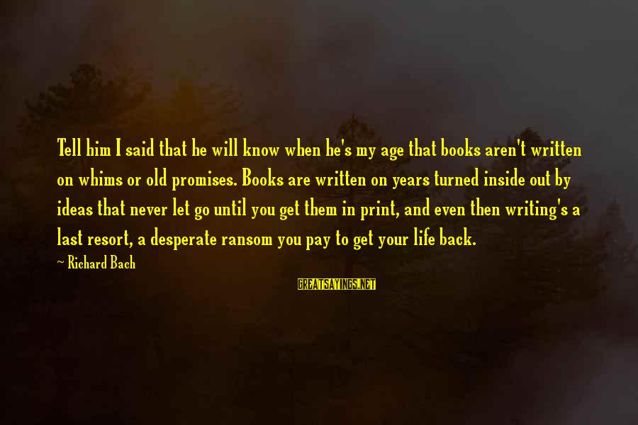 I Will Never Go Back Sayings By Richard Bach: Tell him I said that he will know when he's my age that books aren't