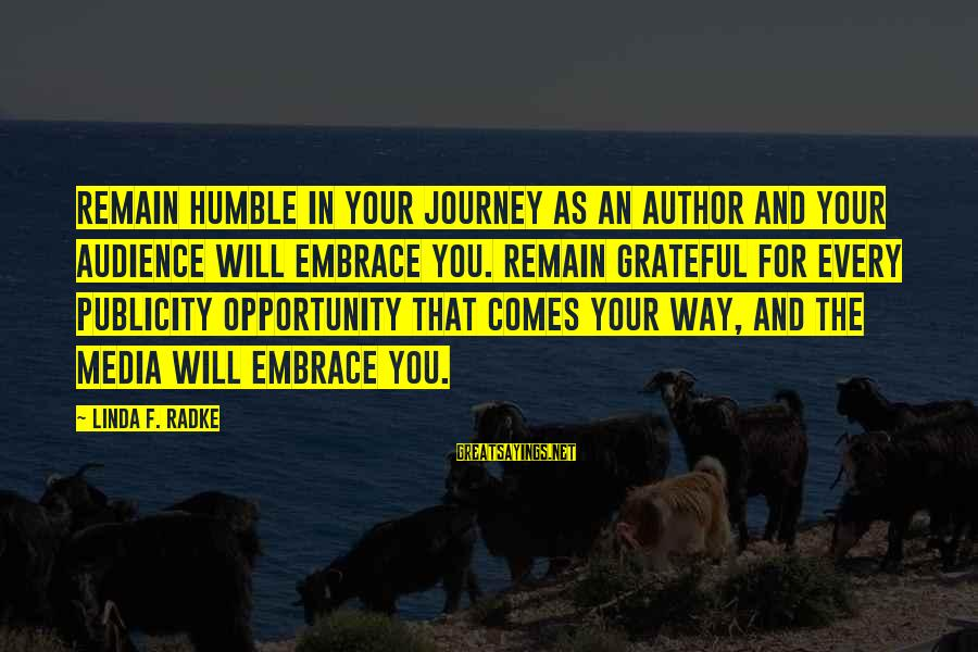 I Will Remain Humble Sayings By Linda F. Radke: Remain humble in your journey as an author and your audience will embrace you. Remain