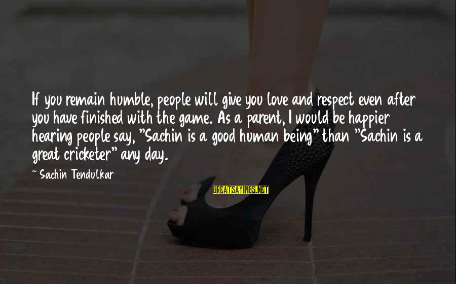 I Will Remain Humble Sayings By Sachin Tendulkar: If you remain humble, people will give you love and respect even after you have