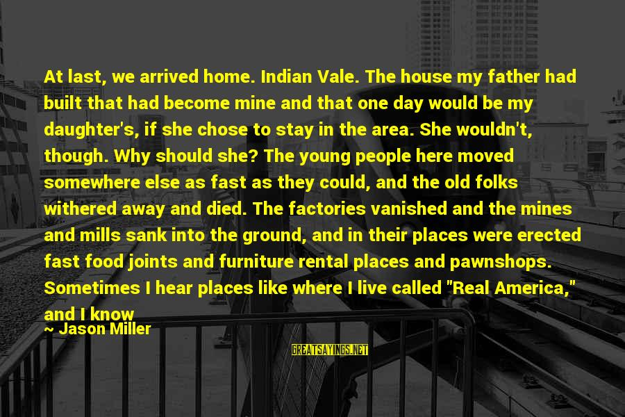 I Wish You Could Be Mine Sayings By Jason Miller: At last, we arrived home. Indian Vale. The house my father had built that had