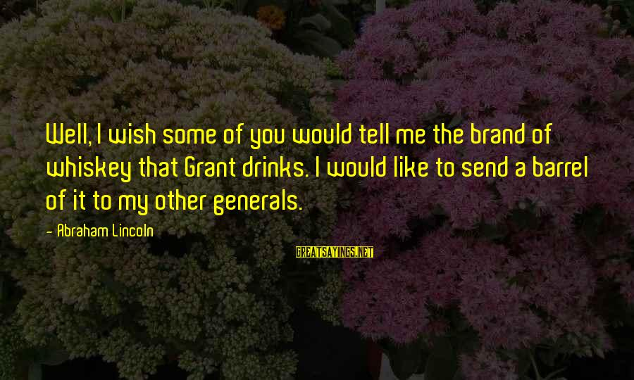 I Wish You Would Like Me Sayings By Abraham Lincoln: Well, I wish some of you would tell me the brand of whiskey that Grant