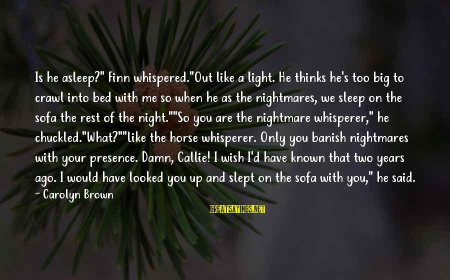 "I Wish You Would Like Me Sayings By Carolyn Brown: Is he asleep?"" Finn whispered.""Out like a light. He thinks he's too big to crawl"