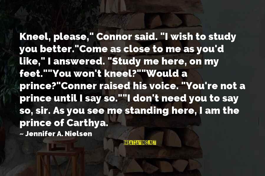 """I Wish You Would Like Me Sayings By Jennifer A. Nielsen: Kneel, please,"""" Connor said. """"I wish to study you better.""""Come as close to me as"""