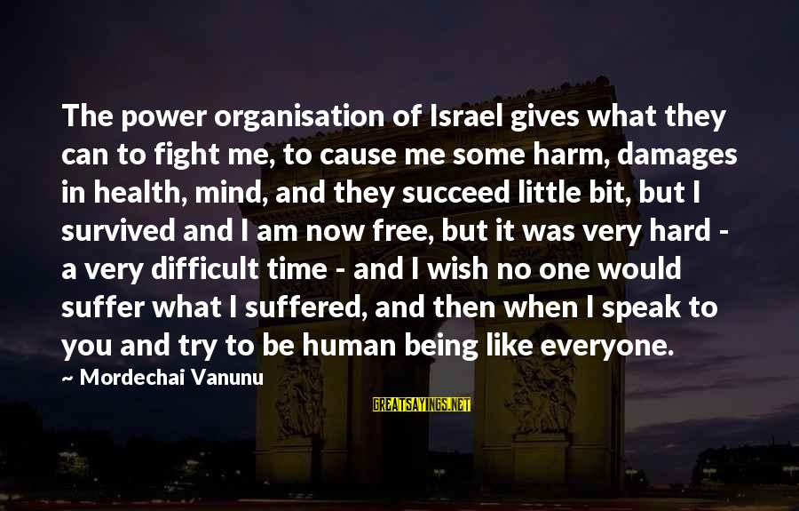 I Wish You Would Like Me Sayings By Mordechai Vanunu: The power organisation of Israel gives what they can to fight me, to cause me