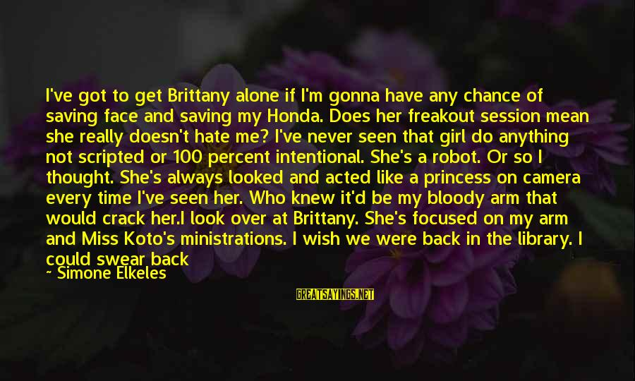 I Wish You Would Like Me Sayings By Simone Elkeles: I've got to get Brittany alone if I'm gonna have any chance of saving face