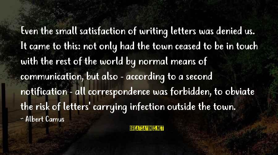 I Won't Stop Loving U Sayings By Albert Camus: Even the small satisfaction of writing letters was denied us. It came to this: not