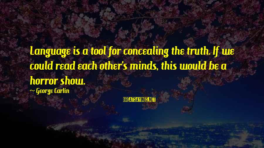 I Won't Stop Loving U Sayings By George Carlin: Language is a tool for concealing the truth. If we could read each other's minds,