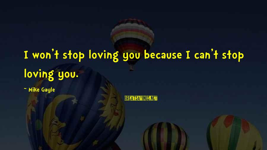 I Won't Stop Loving U Sayings By Mike Gayle: I won't stop loving you because I can't stop loving you.