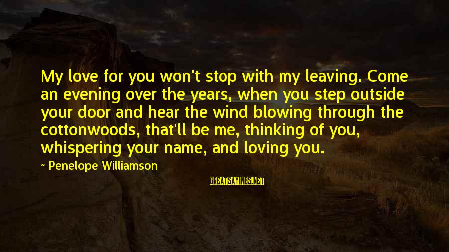 I Won't Stop Loving U Sayings By Penelope Williamson: My love for you won't stop with my leaving. Come an evening over the years,