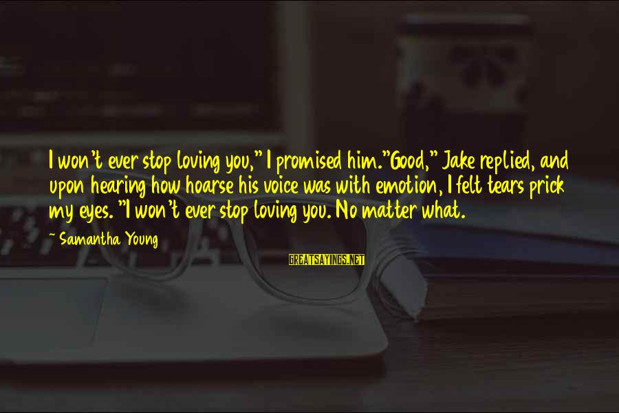 """I Won't Stop Loving U Sayings By Samantha Young: I won't ever stop loving you,"""" I promised him.""""Good,"""" Jake replied, and upon hearing how"""