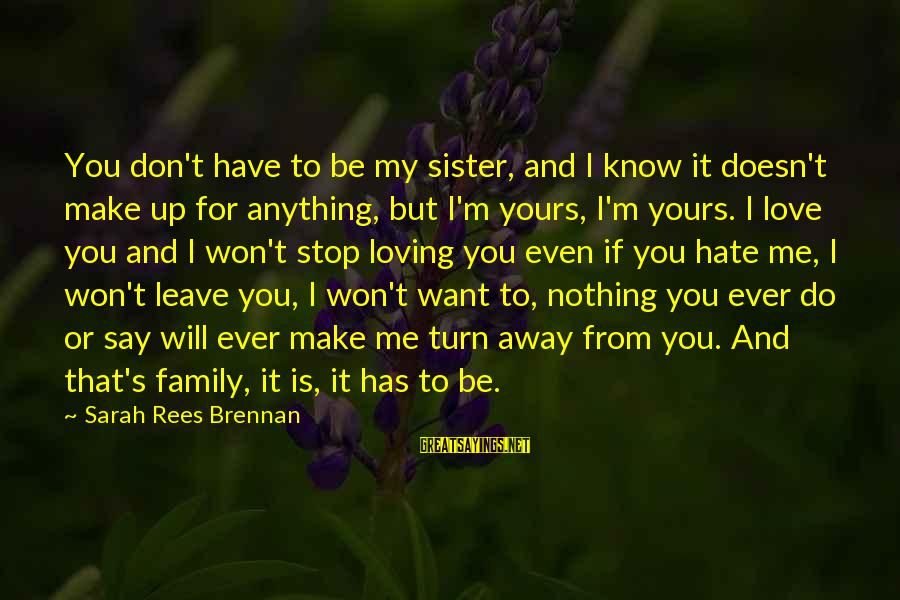 I Won't Stop Loving U Sayings By Sarah Rees Brennan: You don't have to be my sister, and I know it doesn't make up for