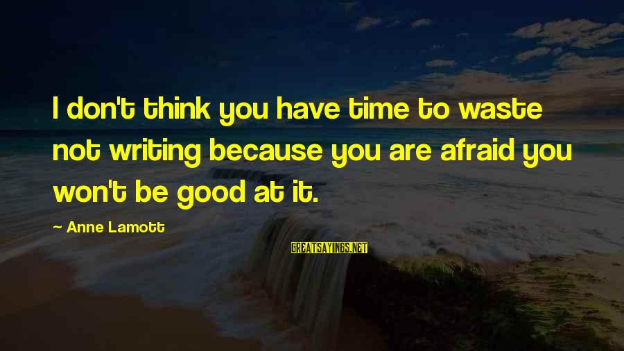 I Won't Waste My Time On You Sayings By Anne Lamott: I don't think you have time to waste not writing because you are afraid you