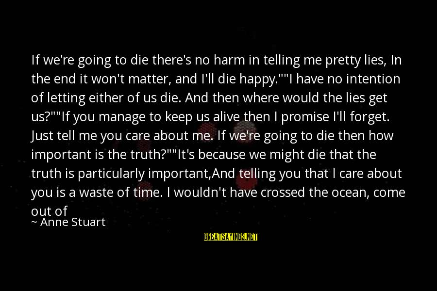 I Won't Waste My Time On You Sayings By Anne Stuart: If we're going to die there's no harm in telling me pretty lies, In the