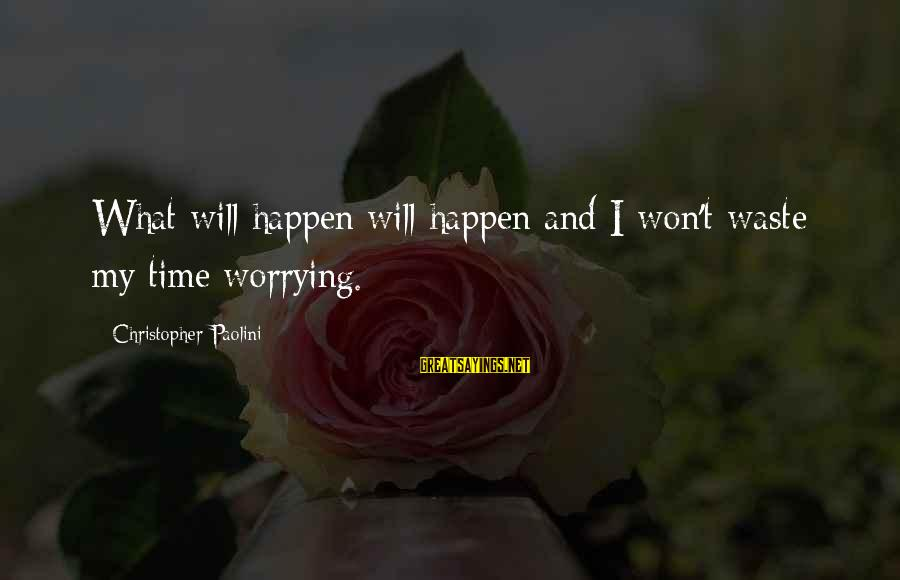 I Won't Waste My Time On You Sayings By Christopher Paolini: What will happen will happen and I won't waste my time worrying.