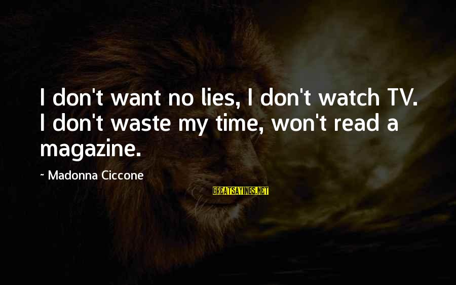 I Won't Waste My Time On You Sayings By Madonna Ciccone: I don't want no lies, I don't watch TV. I don't waste my time, won't