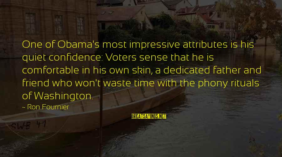 I Won't Waste My Time On You Sayings By Ron Fournier: One of Obama's most impressive attributes is his quiet confidence: Voters sense that he is
