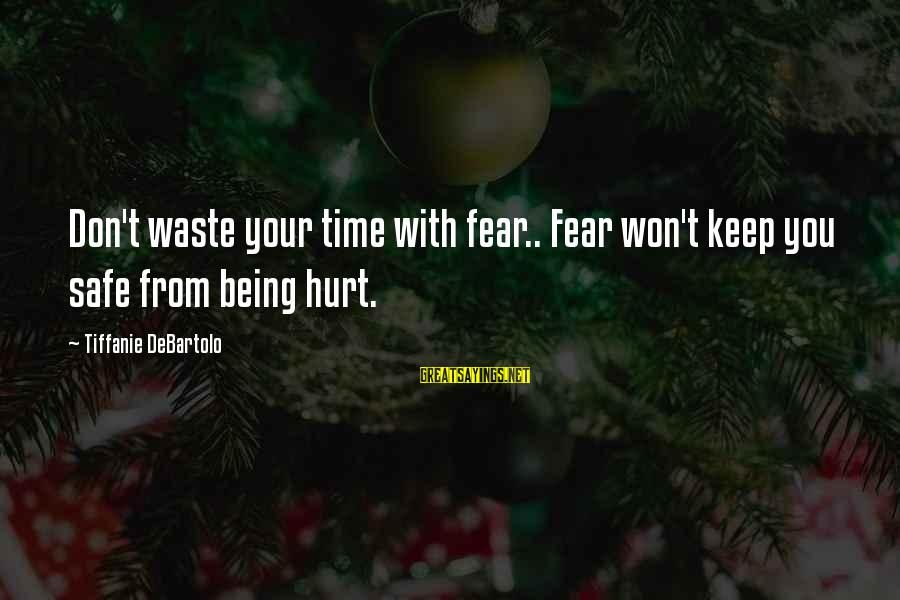 I Won't Waste My Time On You Sayings By Tiffanie DeBartolo: Don't waste your time with fear.. Fear won't keep you safe from being hurt.