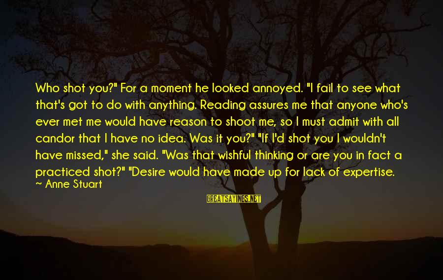 """I Would Do Anything To See You Sayings By Anne Stuart: Who shot you?"""" For a moment he looked annoyed. """"I fail to see what that's"""