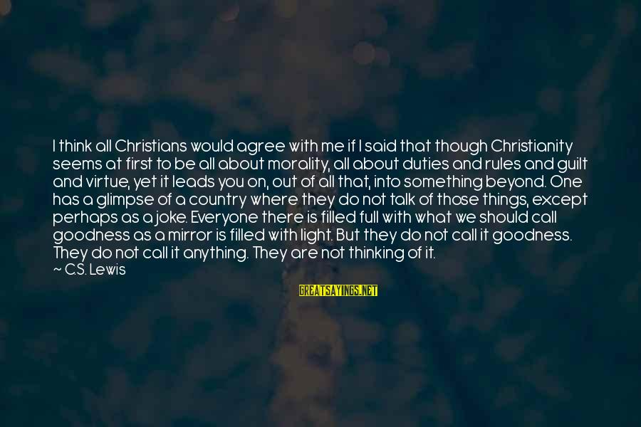 I Would Do Anything To See You Sayings By C.S. Lewis: I think all Christians would agree with me if I said that though Christianity seems