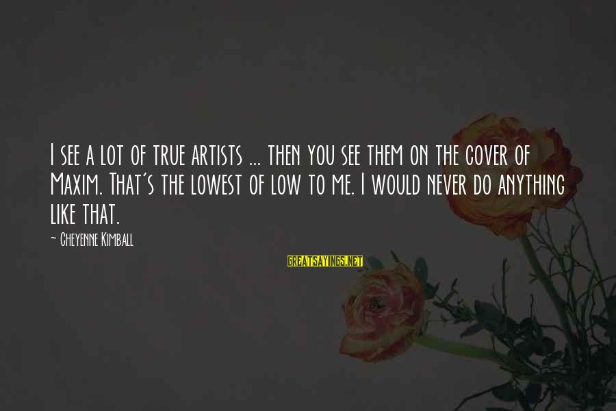 I Would Do Anything To See You Sayings By Cheyenne Kimball: I see a lot of true artists ... then you see them on the cover