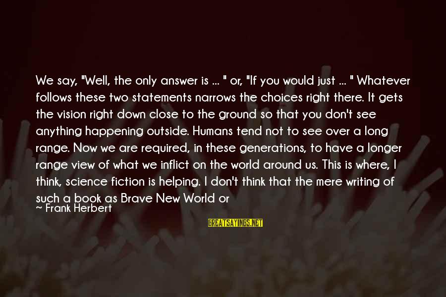 """I Would Do Anything To See You Sayings By Frank Herbert: We say, """"Well, the only answer is ... """" or, """"If you would just ..."""