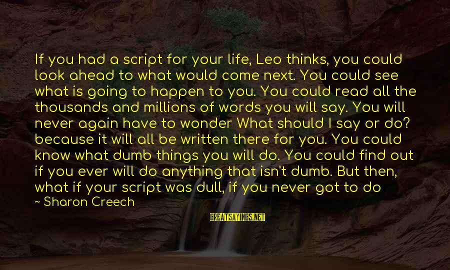 I Would Do Anything To See You Sayings By Sharon Creech: If you had a script for your life, Leo thinks, you could look ahead to