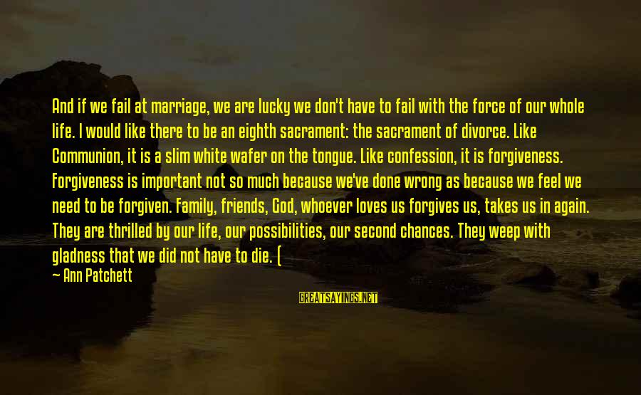 I Would Like To Die Sayings By Ann Patchett: And if we fail at marriage, we are lucky we don't have to fail with