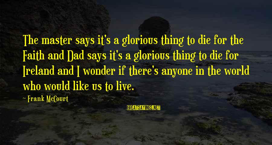 I Would Like To Die Sayings By Frank McCourt: The master says it's a glorious thing to die for the Faith and Dad says