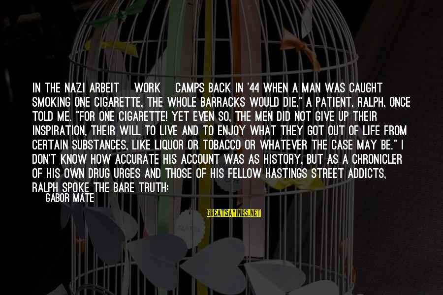 I Would Like To Die Sayings By Gabor Mate: In the Nazi Arbeit [work] camps back in '44 when a man was caught smoking