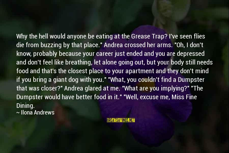 I Would Like To Die Sayings By Ilona Andrews: Why the hell would anyone be eating at the Grease Trap? I've seen flies die