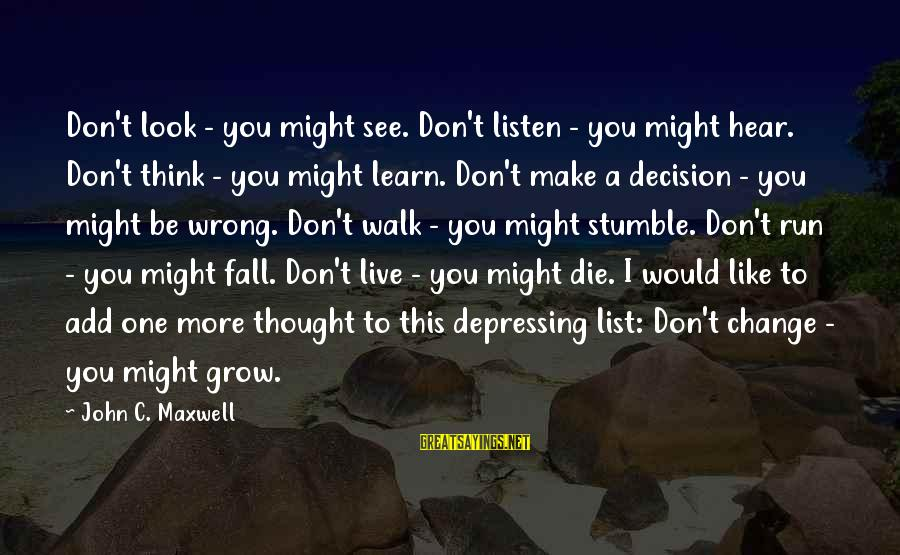 I Would Like To Die Sayings By John C. Maxwell: Don't look - you might see. Don't listen - you might hear. Don't think -