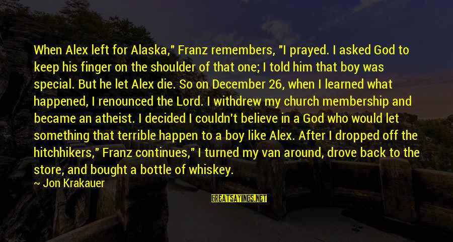 """I Would Like To Die Sayings By Jon Krakauer: When Alex left for Alaska,"""" Franz remembers, """"I prayed. I asked God to keep his"""