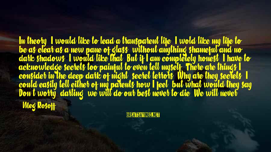 I Would Like To Die Sayings By Meg Rosoff: In theory, I would like to lead a transparent life. I wold like my life