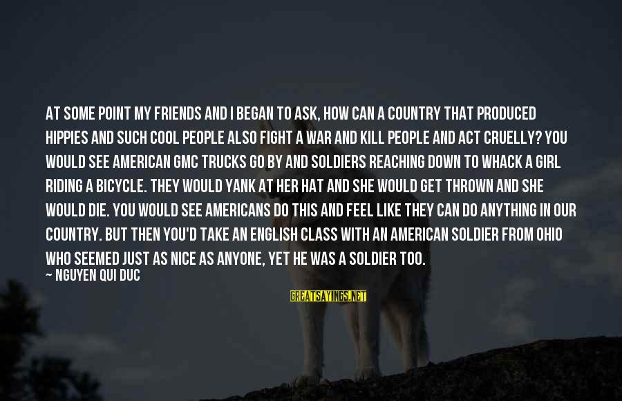 I Would Like To Die Sayings By Nguyen Qui Duc: At some point my friends and I began to ask, how can a country that