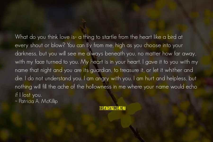 I Would Like To Die Sayings By Patricia A. McKillip: What do you think love is- a thing to startle from the heart like a