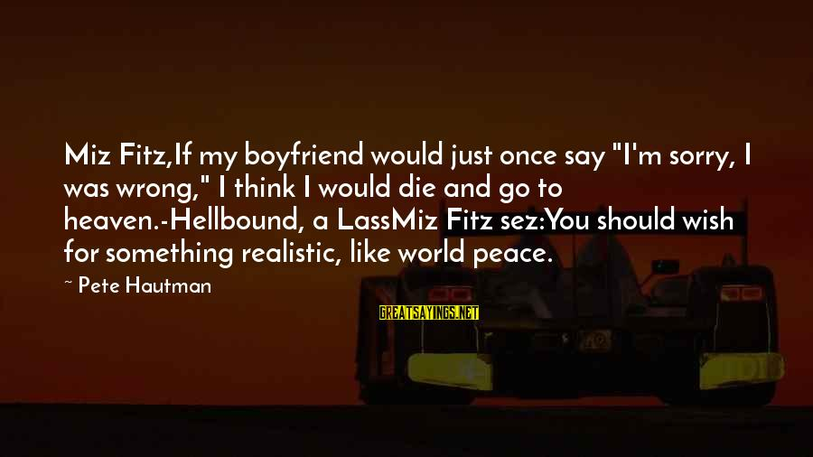 """I Would Like To Die Sayings By Pete Hautman: Miz Fitz,If my boyfriend would just once say """"I'm sorry, I was wrong,"""" I think"""