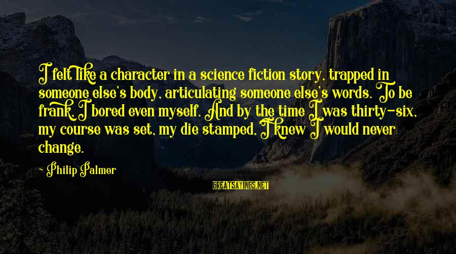I Would Like To Die Sayings By Philip Palmer: I felt like a character in a science fiction story, trapped in someone else's body,