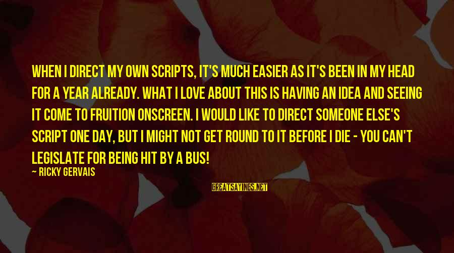 I Would Like To Die Sayings By Ricky Gervais: When I direct my own scripts, it's much easier as it's been in my head