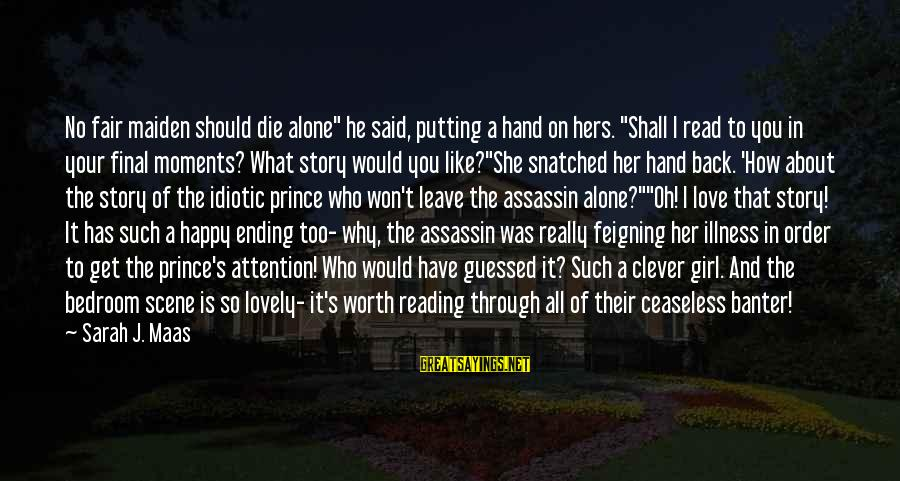 """I Would Like To Die Sayings By Sarah J. Maas: No fair maiden should die alone"""" he said, putting a hand on hers. """"Shall I"""