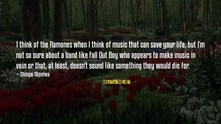I Would Like To Die Sayings By Shingai Shoniwa: I think of the Ramones when I think of music that can save your life,