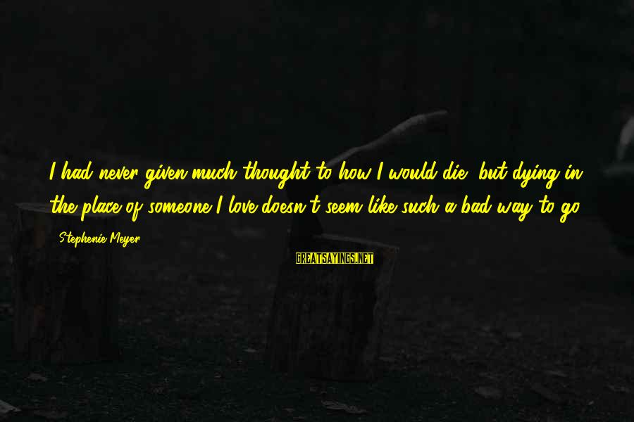 I Would Like To Die Sayings By Stephenie Meyer: I had never given much thought to how I would die, but dying in the