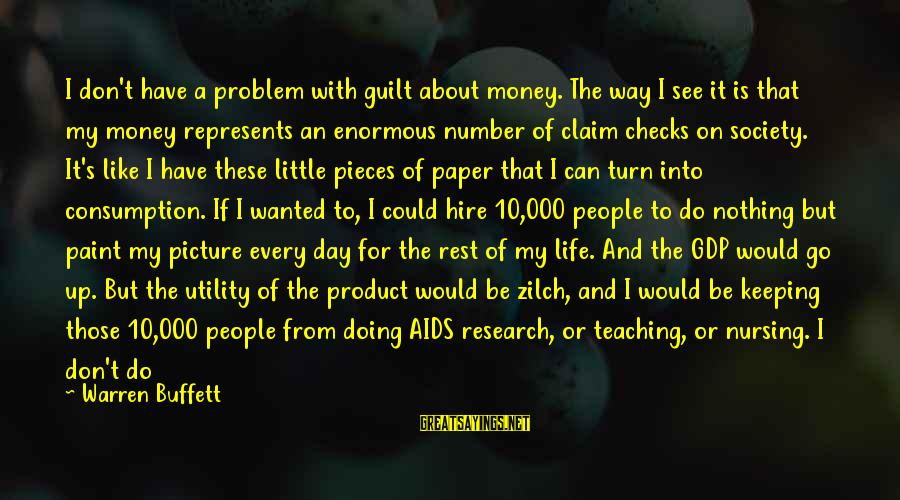 I Would Like To Die Sayings By Warren Buffett: I don't have a problem with guilt about money. The way I see it is