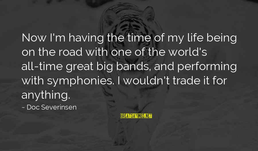 I Wouldn't Trade You For Anything Sayings By Doc Severinsen: Now I'm having the time of my life being on the road with one of