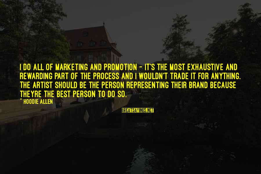 I Wouldn't Trade You For Anything Sayings By Hoodie Allen: I do all of marketing and promotion - it's the most exhaustive and rewarding part