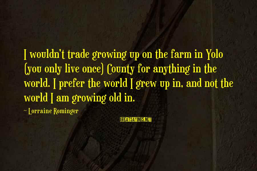 I Wouldn't Trade You For Anything Sayings By Lorraine Rominger: I wouldn't trade growing up on the farm in Yolo (you only live once) County