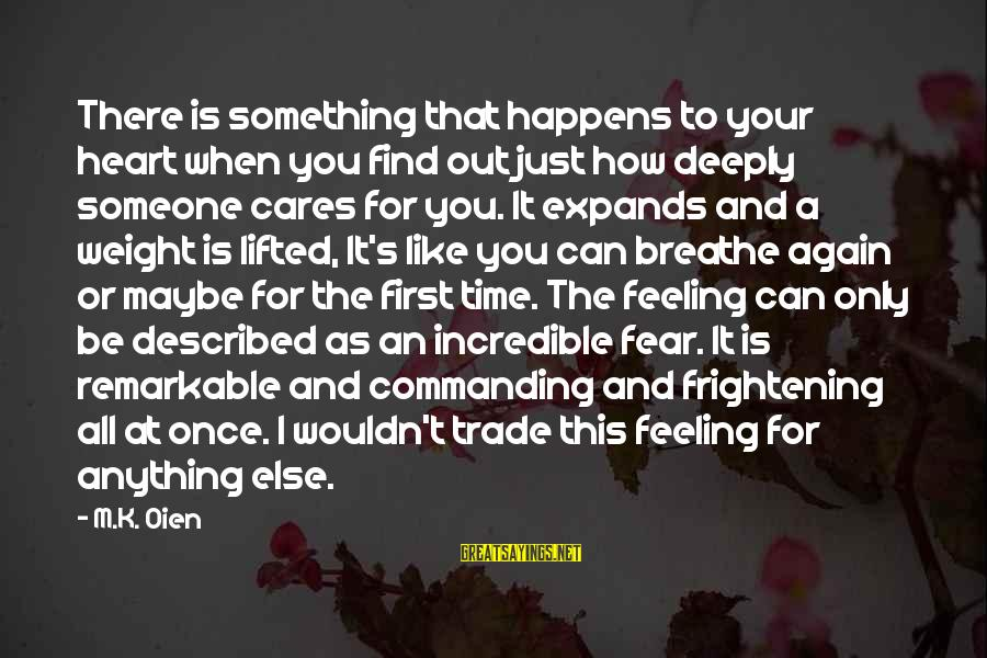 I Wouldn't Trade You For Anything Sayings By M.K. Oien: There is something that happens to your heart when you find out just how deeply