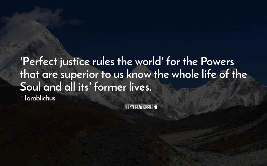 Iamblichus Sayings: 'Perfect justice rules the world' for the Powers that are superior to us know the