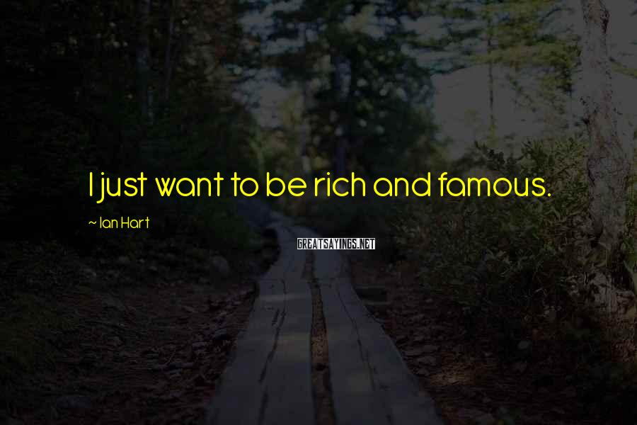 Ian Hart Sayings: I just want to be rich and famous.