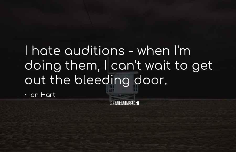 Ian Hart Sayings: I hate auditions - when I'm doing them, I can't wait to get out the